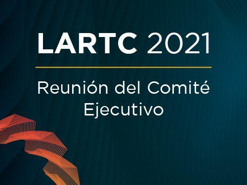 LARTC 2021: Reunión del Comité Ejecutivo
